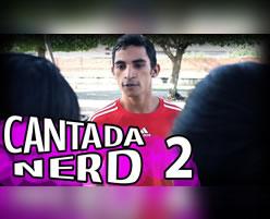 Cantada Nerd 2 - Canal Conspira��o