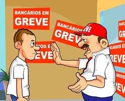 E na greve dos banc�rios...